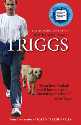 Triggs: The Autobiography of Roy Keane's Dog - Triggs, and Considine, Ciara (General editor)