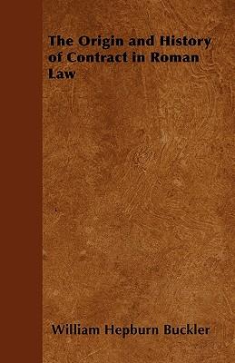 The Origin and History of Contract in Roman Law - Buckler, William Hepburn
