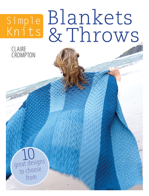 Simple Knits: Blankets & Throws: 10 Great Designs to Choose from - Crompton, Claire