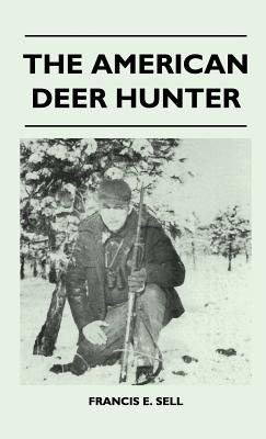 The American Deer Hunter - Sell, Francis E