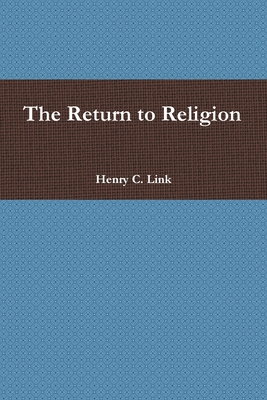The Return to Religion - Link, Henry C.