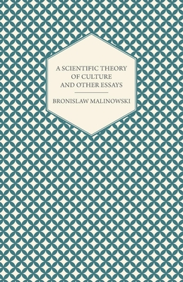 A Scientific Theory of Culture and Other Essays - Malinowski, Bronislaw