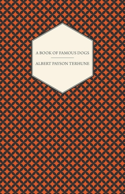 A Book of Famous Dogs - Terhune, Albert Payson
