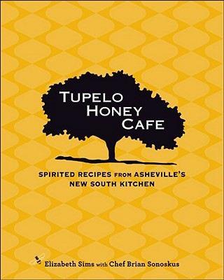 Tupelo Honey Cafe: Spirited Recipes from Asheville's New South Kitchen - Sims, Elizabeth, and Williams, Brie (Photographer), and Sonoskus, Brian, Chef