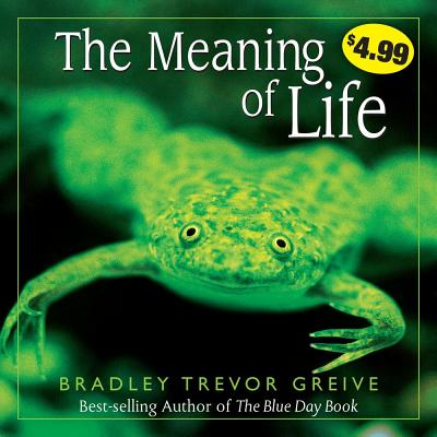 The Meaning of Life - Greive, Bradley Trevor