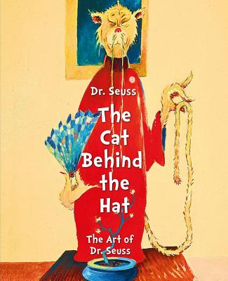 Dr Seuss the Cat Behind the Hat: The Art of Dr Suess - Chase Art Companies, and Smith, Caroline