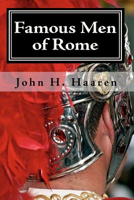 Famous Men of Rome: With 84 Illustrations - Haaren, John H, and Poland, A B