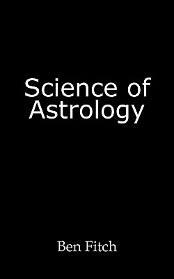 Science of Astrology - Ben Fitch, Fitch