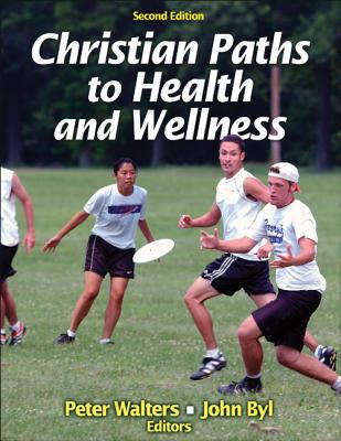Christian Paths to Health and Wellness - Walters, Peter, Dr. (Editor), and Byl, John, Dr. (Editor)