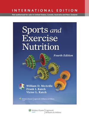 Sports and Exercise Nutrition - McArdle, William D., BS, M.Ed, PhD, and Katch, Frank I., and Katch, Victor L.
