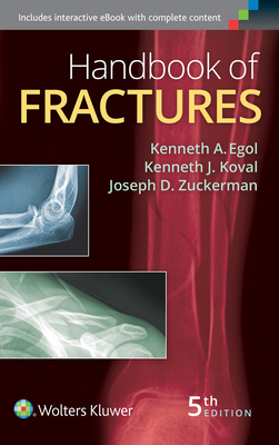 Handbook of Fractures - Egol, Kenneth, MD (Editor), and Koval, Kenneth J, MD (Editor), and Zuckerman, Joseph, MD (Editor)