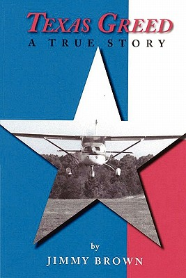 Texas Greed: A True Story - Brown, Jimmy