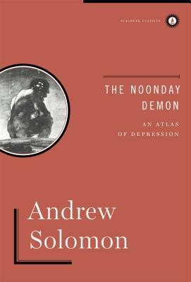 The Noonday Demon: An Atlas of Depression - Solomon, Andrew