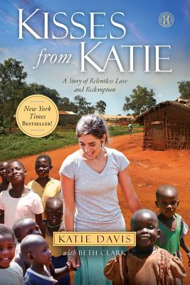 Kisses from Katie: A Story of Relentless Love and Redemption - Davis, Katie J, and Clark, Beth