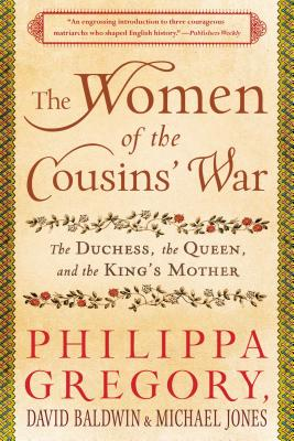 The Women of the Cousins' War: The Duchess, the Queen, and the King's Mother - Gregory, Philippa, and Baldwin, David, and Jones, Michael