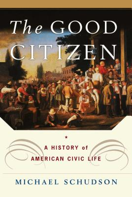 The Good Citizen: A History of American Civic Life - Schudson, Michael