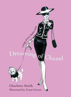Dreaming of Chanel: Vintage Dresses, Timeless Stories - Smith, Charlotte