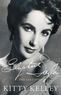 Elizabeth Taylor: The Last Star - Kelley, Kitty, and K K