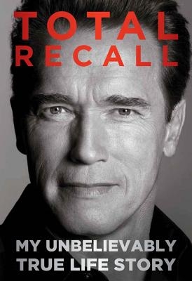 Total Recall: My Unbelievably True Life Story - Schwarzenegger, Arnold, and Petre, Peter