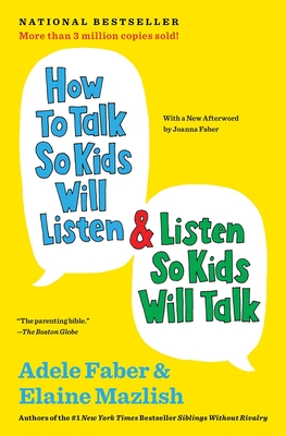 How to Talk So Kids Will Listen & Listen So Kids Will Talk - Faber, Adele, and Mazlish, Elaine, and Faber, Joanna (Afterword by)