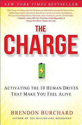 The Charge: Activating the 10 Human Drives That Make You Feel Alive - Burchard, Brendon