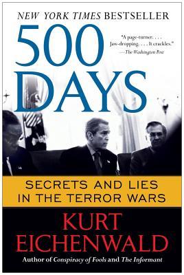 500 Days: Secrets and Lies in the Terror Wars - Eichenwald, Kurt