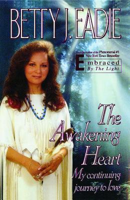 The Awakening Heart: My Continuing Journey to Love - Eadie, Betty J