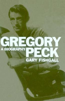 Gregory Peck: A Biography - Fishgall, Gary
