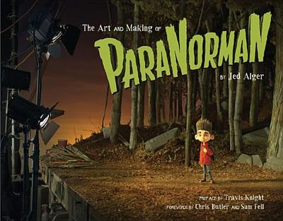 The Art and Making of Paranorman - Alger, Jed, and Butler, Chris (Foreword by), and Fell, Sam (Foreword by)