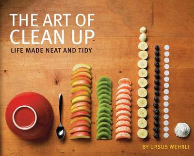 The Art of Clean Up: Life Made Neat and Tidy - Wehrli, Ursus, and Born, Geri (Photographer), and Spehr, Daniel (Photographer)