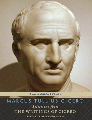 Selections from the Writings of Cicero - Cicero, Marcus Tullius, and Dean, Robertson (Read by)
