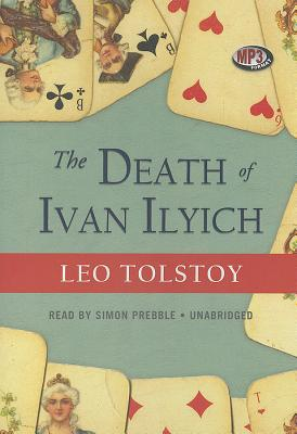 The Death of Ivan Ilyich - Tolstoy, Leo Nikolayevich, Count, and Prebble, Simon (Read by)