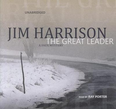 The Great Leader - Harrison, Jim, and Porter, Ray (Read by)