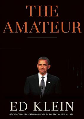 The Amateur: Barack Obama in the White House - Klein, Edward, and McLain, John (Read by)
