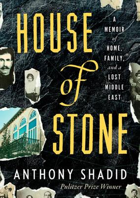 House of Stone: A Memoir of Home, Family, and a Lost Middle East - Shadid, Anthony, and Shah, Neil (Read by)