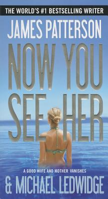 Now You See Her - Patterson, James, and Ledwidge, Michael
