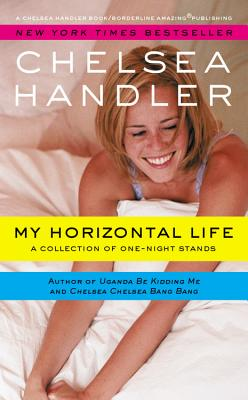 My Horizontal Life: A Collection of One Night Stands - Handler, Chelsea