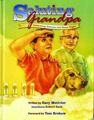 Saluting Grandpa: Celebrating Veterans and Honor Flight - Metivier, Gary, and Brokaw, Tom (Foreword by)