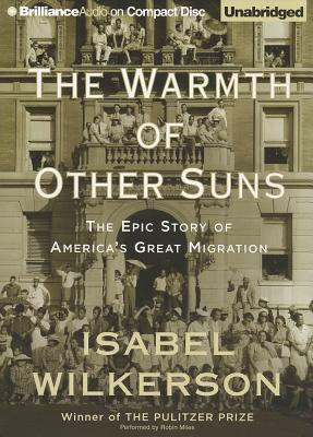 The Warmth of Other Suns: The Epic Story of America's Great Migration - Wilkerson, Isabel, and Miles, Robin (Read by)
