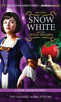 Snow White and the Seven Dwarfs: A Radio Dramatization - Grimm Dramatized by Jerry Robbins, Brothers, and Colonial Radio Players, The (Read by)