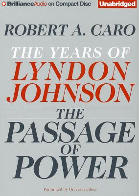 The Passage of Power: The Years of Lyndon Johnson - Caro, Robert A, and Gardner, Grover, Professor (Performed by)