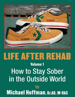 Life After Rehab Volume I: How to Stay Sober in the Outside World - Hoffman, Michael A