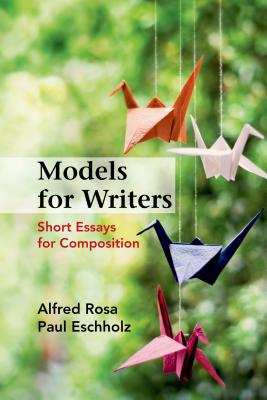 Models for Writers: Short Essays for Composition - Rosa, Alfred, and Eschholz, Paul