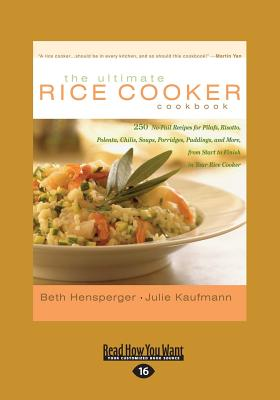 The Ultimate Rice Cooker Cookbook: 250 No-Fail Recipes for Pilafs, Risotto, Polenta, Chilis, Soups, Porridges, Puddings, and More, from Start to Finis - Hensperger, Beth