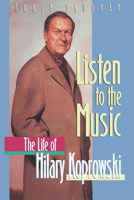 Listen to the Music: The Life of Hilary Koprowski - Vaughan, Roger