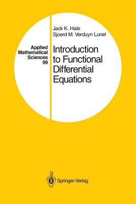 Introduction to Functional Differential Equations - Hale, Jack K, and Verduyn Lunel, Sjoerd M