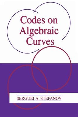 Codes on Algebraic Curves - Stepanov, Serguei A