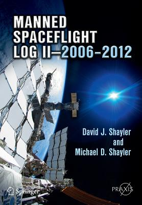Manned Spaceflight Log II 2006 2012 - Shayler, David J, and Shayler, Michael D