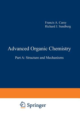 Advanced Organic Chemistry: Part A: Structure and Mechanisms - Carey, Francis