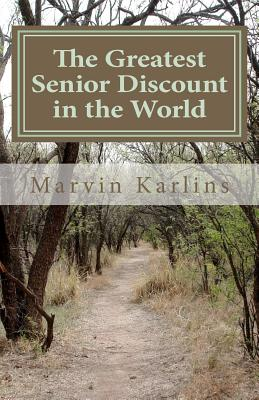 The Greatest Senior Discount in the World - Karlins, Marvin, PH.D., PH D